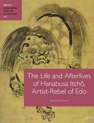 Cover The Life and Afterlives of Hanabusa Itchō, Artist-Rebel of Edo