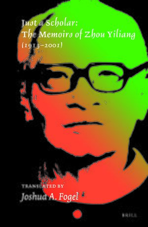 Cover Just a Scholar: The Memoirs of Zhou Yiliang (1913–2001)