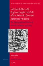 Law, Medicine and Engineering in the Cult of the Saints in Counter-Reformation Rome: The Hagiographical Works of Antonio Gallonio, 1556-1605