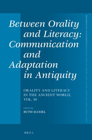 Between Orality and Literacy: Communication and Adaptation in Antiquity