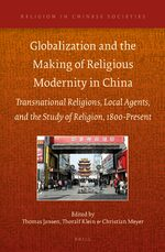 Cover Globalization and the Making of Religious Modernity in China