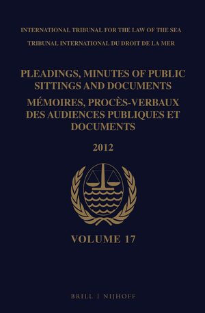 Cover Pleadings, Minutes of Public Sittings and Documents / Mémoires, procès-verbaux des audiences publiques et documents, Volume 17 (2012) - (2 vol. set)