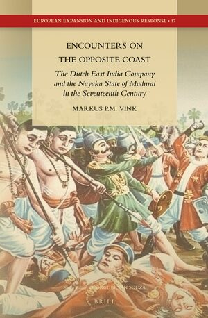 Cover Encounters on the Opposite Coast: The Dutch East India Company and the Nayaka State of Madurai in the Seventeenth Century