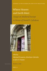 Cover Where Heaven and Earth Meet: Essays on Medieval Europe in Honor of Daniel F. Callahan