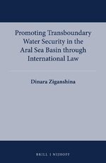 Cover Promoting Transboundary Water Security in the Aral Sea Basin through International Law