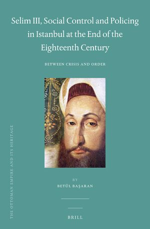 Cover Selim III, Social Control and Policing in Istanbul at the End of the Eighteenth Century