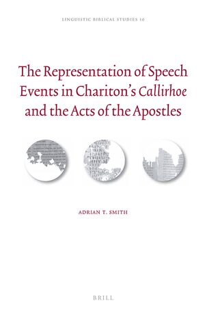 Cover The Representation of Speech Events in Chariton's <i>Callirhoe</i> and the Acts of the Apostles