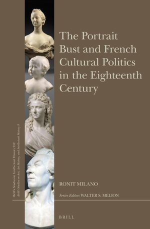 Cover The Portrait Bust and French Cultural Politics in the Eighteenth Century