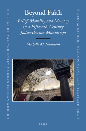 Cover Beyond Faith: Belief, Morality and Memory in a Fifteenth-Century Judeo-Iberian Manuscript