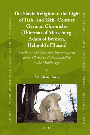 Cover The Slavic Religion in the Light of 11th- and 12th-Century German Chronicles (Thietmar of Merseburg, Adam of Bremen, Helmold of Bosau)