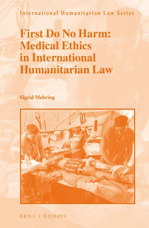 Cover First Do No Harm: Medical Ethics in International Humanitarian Law