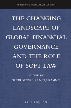 Cover The Changing Landscape of Global Financial Governance and the Role of Soft Law