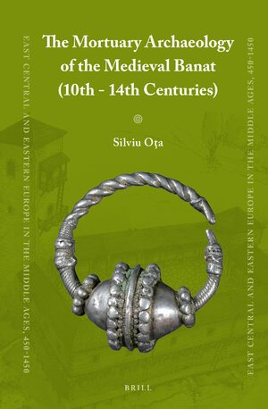 Cover The Mortuary Archaeology of the Medieval Banat (10th-14th Centuries)