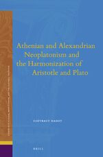 Cover Athenian and Alexandrian Neoplatonism and the Harmonization of Aristotle and Plato