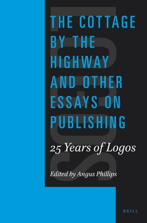 The Cottage by the Highway and Other Essays on Publishing: 25 Years of Logos