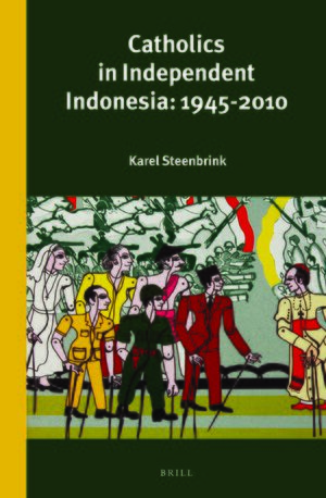 Cover Catholics in Independent Indonesia: 1945-2010