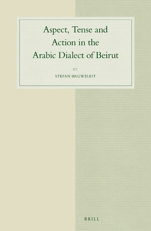 Cover Aspect, Tense and Action in the Arabic Dialect of Beirut