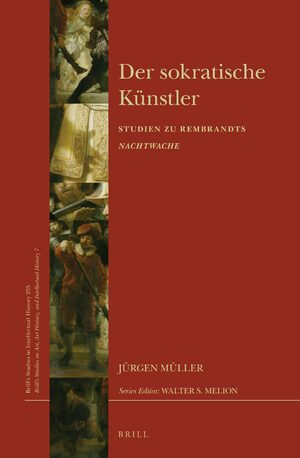 der sokratische knstler studien zu rembrandts nachtwache brills studies in intellectual history german edition