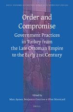 Order and Compromise: Government Practices in Turkey From the Late Ottoman Empire to the Early 21st Century