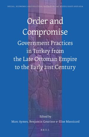 Cover Order and Compromise: Government Practices in Turkey from the Late Ottoman Empire to the Early 21st Century