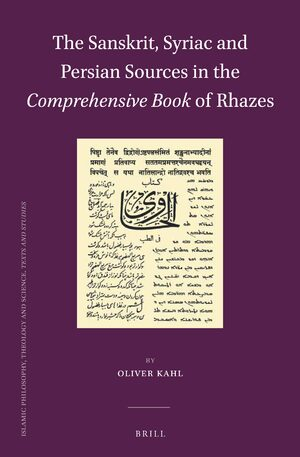 Cover The Sanskrit, Syriac and Persian Sources in the <i>Comprehensive Book</i> of Rhazes