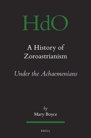 Cover A History of Zoroastrianism, Zoroastrianism under the Achaemenians
