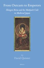 Cover From Outcasts to Emperors: Shingon Ritsu and the Mañjuśrī Cult in Medieval Japan