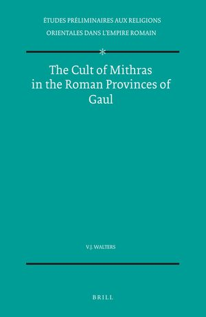 The Cult of Mithras in the Roman Provinces of Gaul
