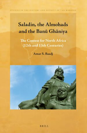 Cover Saladin, the Almohads and the Banū Ghāniya