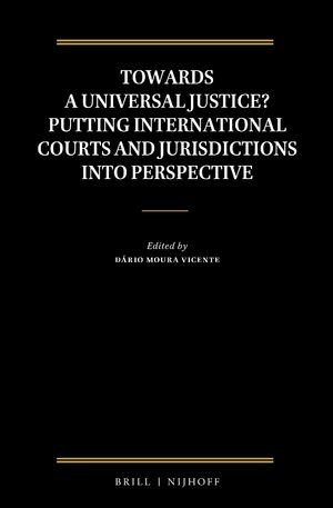 Cover Towards a Universal Justice? Putting International Courts and Jurisdictions into Perspective