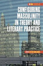 Cover Configuring Masculinity in Theory and Literary Practice