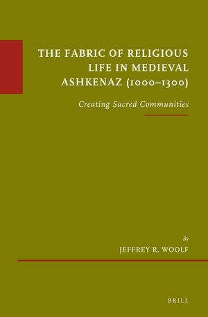 The Fabric of Religious Life in Medieval Ashkenaz (1000-1300)