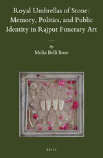 Cover Royal Umbrellas of Stone: Memory, Politics, and Public Identity in Rajput Funerary Art
