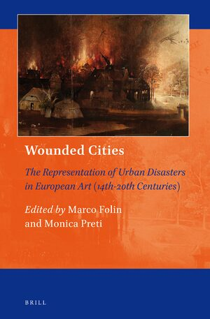 Wounded Cities: The Representation of Urban Disasters in European Art (14th-20th Centuries)