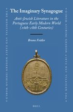 Cover The Imaginary Synagogue: Anti-Jewish Literature in the Portuguese Early Modern World (16th-18th Centuries)