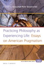 Practicing Philosophy as Experiencing Life: Essays on American Pragmatism