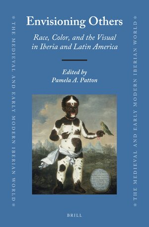 Envisioning Others: Race, Color, and the Visual in Iberia and Latin America