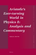 Cover Aristotle's Ever-turning World in <i>Physics</i> 8: Analysis and Commentary