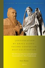 Cover 'Justification by Grace Alone' Facing Confucian Self-Cultivation