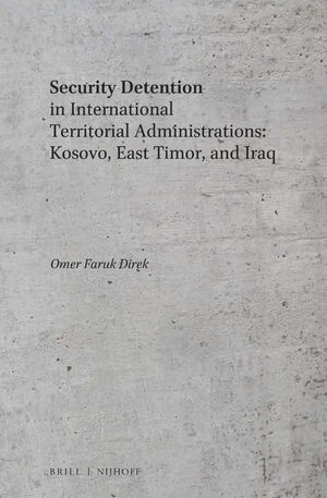 Cover Security Detention in International Territorial Administrations: Kosovo, East Timor, and Iraq