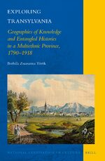 Cover Exploring Transylvania: Geographies of Knowledge and Entangled Histories in a Multiethnic Province, 1790–1918