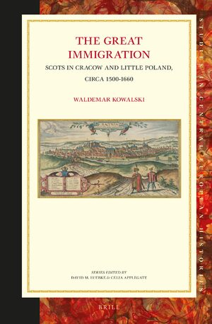 Cover The Great Immigration: Scots in Cracow and Little Poland, circa 1500-1660
