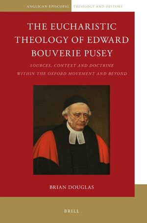 Cover The Eucharistic Theology of Edward Bouverie Pusey