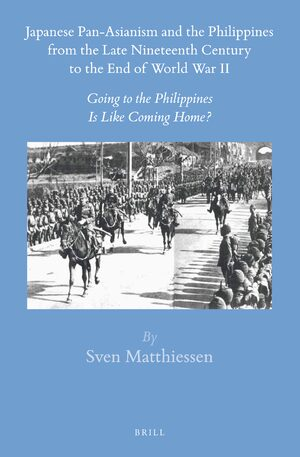 Cover Japanese Pan-Asianism and the Philippines from the Late Nineteenth Century to the End of World War II