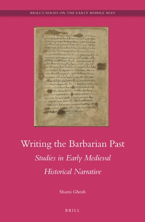 Cover Writing the Barbarian Past: Studies in Early Medieval Historical Narrative
