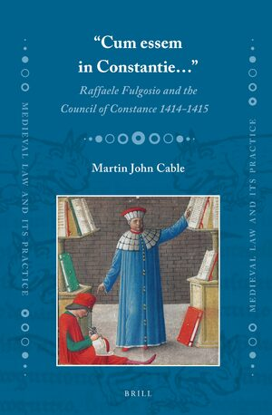 """Cum essem in Constantie…"": Raffaele Fulgosio and the Council of Constance 1414-1415"