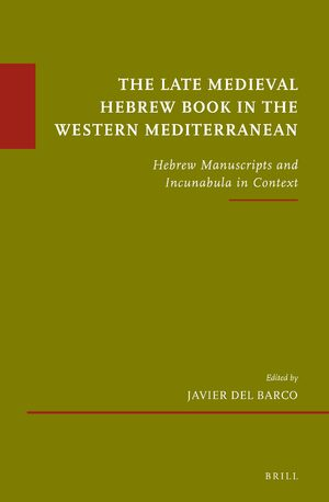 Cover The Late Medieval Hebrew Book in the Western Mediterranean
