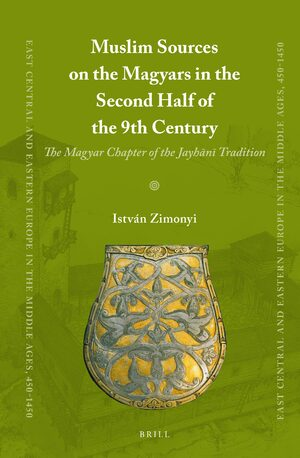Cover Muslim Sources on the Magyars in the Second Half of the 9th Century