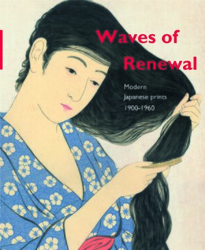 Cover Waves of renewal: modern Japanese prints, 1900 to 1960