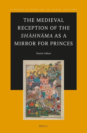 Cover The Medieval Reception of the Shāhnāma as a Mirror for Princes
